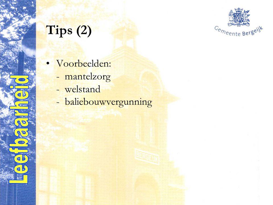 Tips (2) Voorbeelden: - mantelzorg - welstand - baliebouwvergunning