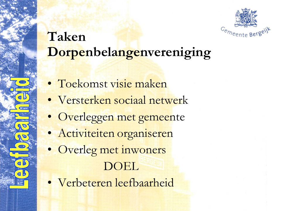 Taken Dorpenbelangenvereniging Toekomst visie maken Versterken sociaal netwerk Overleggen met gemeente Activiteiten organiseren Overleg met inwoners DOEL Verbeteren leefbaarheid