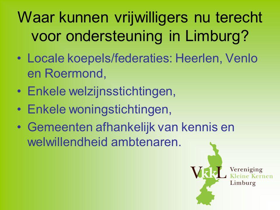 Waar kunnen vrijwilligers nu terecht voor ondersteuning in Limburg? Locale koepels/federaties: Heerlen, Venlo en Roermond, Enkele welzijnsstichtingen,
