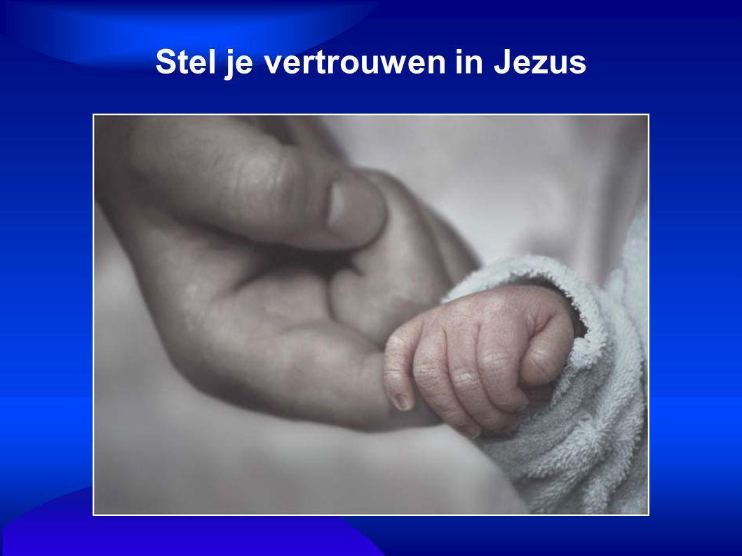 Stel je vertrouwen in Jezus