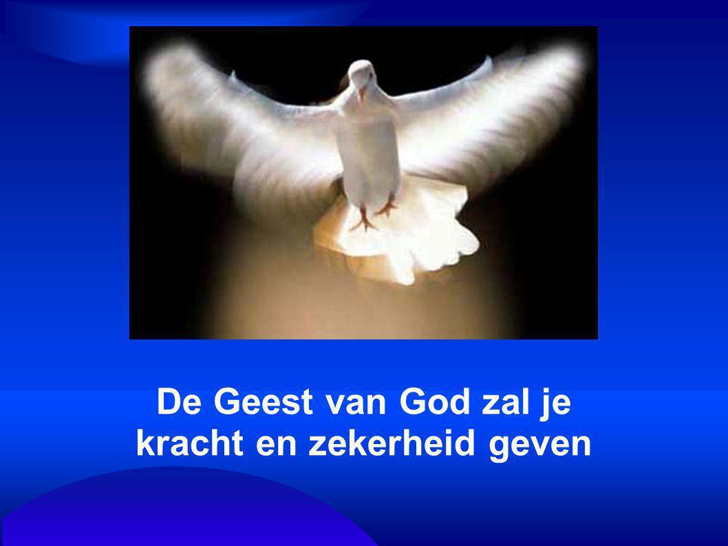 De Geest van God zal je kracht en zekerheid geven