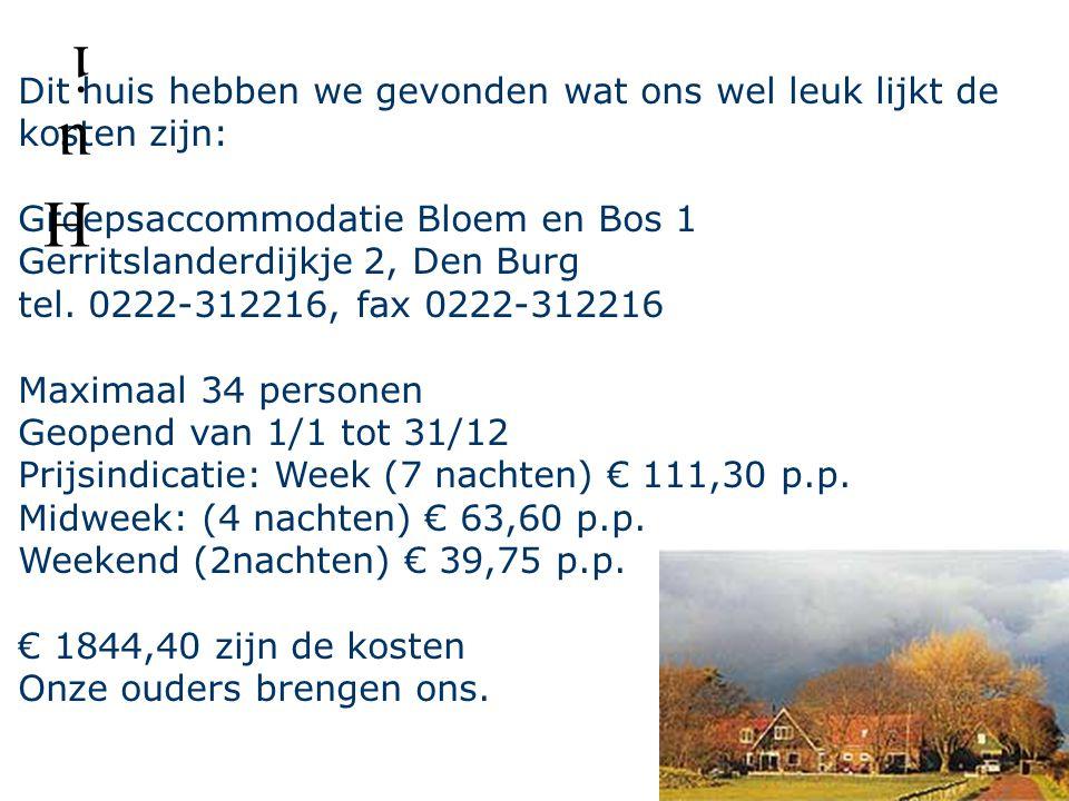 Dit huis hebben we gevonden wat ons wel leuk lijkt de kosten zijn: Groepsaccommodatie Bloem en Bos 1 Gerritslanderdijkje 2, Den Burg tel.