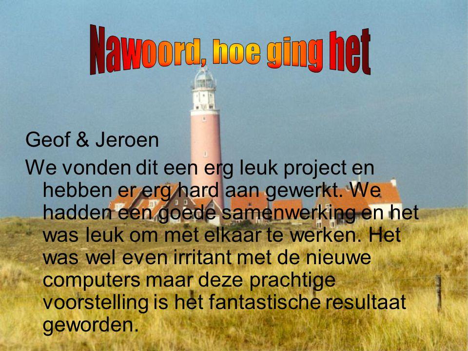 Geof & Jeroen We vonden dit een erg leuk project en hebben er erg hard aan gewerkt.