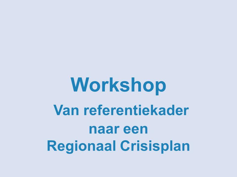 Workshop Van referentiekader naar een Regionaal Crisisplan