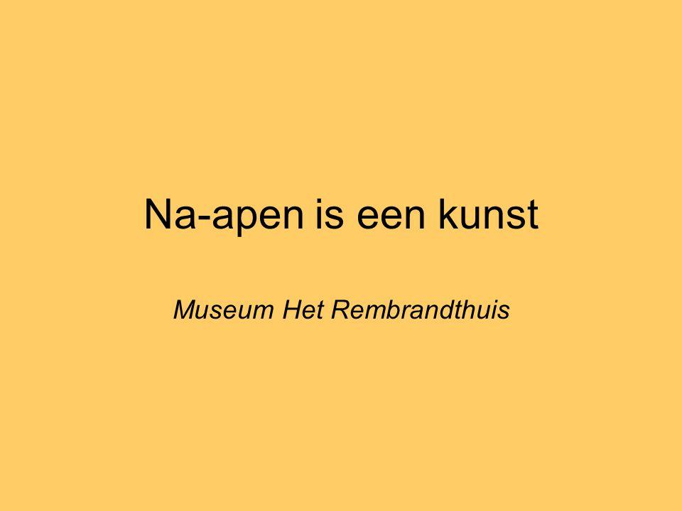 Na-apen is een kunst Museum Het Rembrandthuis