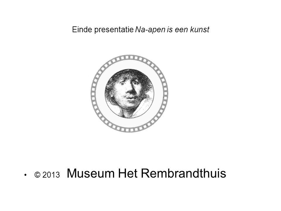 Einde presentatie Na-apen is een kunst © 2013 Museum Het Rembrandthuis