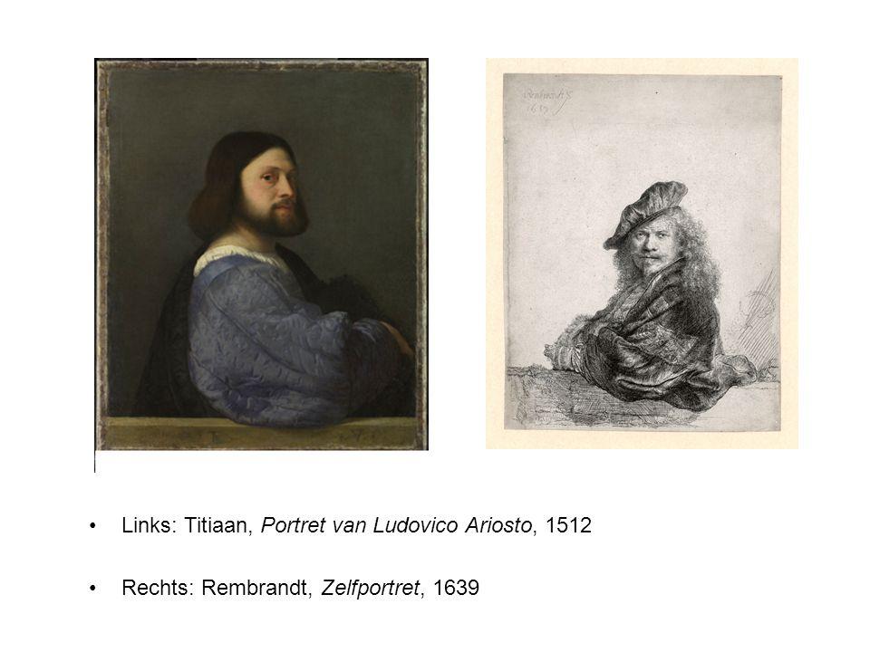 Links: Titiaan, Portret van Ludovico Ariosto, 1512 Rechts: Rembrandt, Zelfportret, 1639