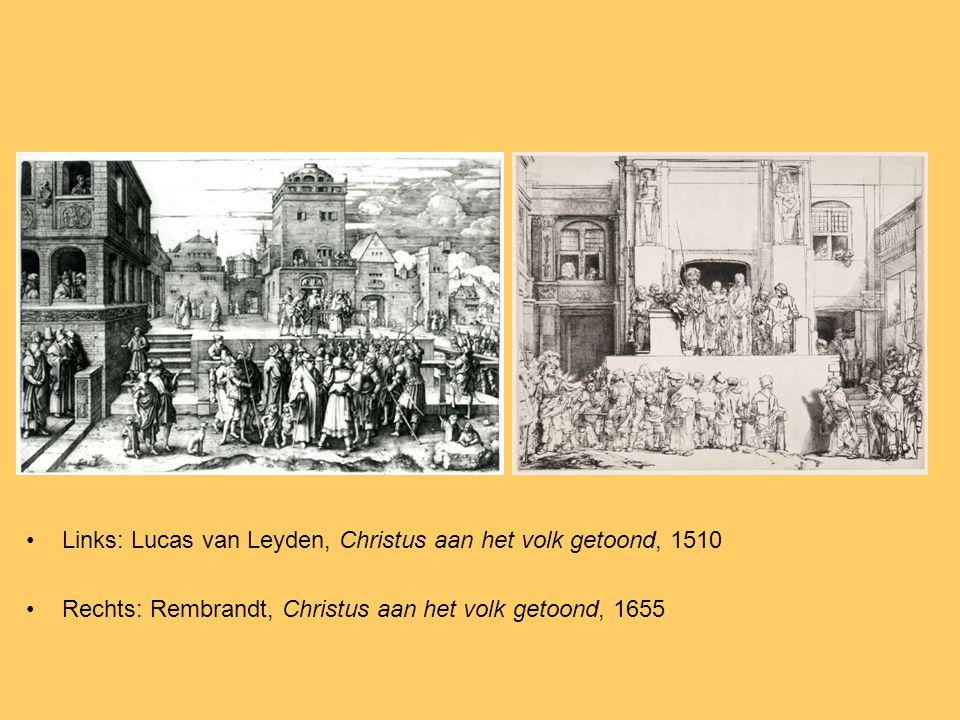 Links: Lucas van Leyden, Christus aan het volk getoond, 1510 Rechts: Rembrandt, Christus aan het volk getoond, 1655