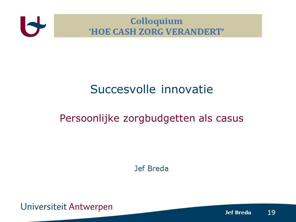 19 Succesvolle innovatie Persoonlijke zorgbudgetten als casus Jef Breda
