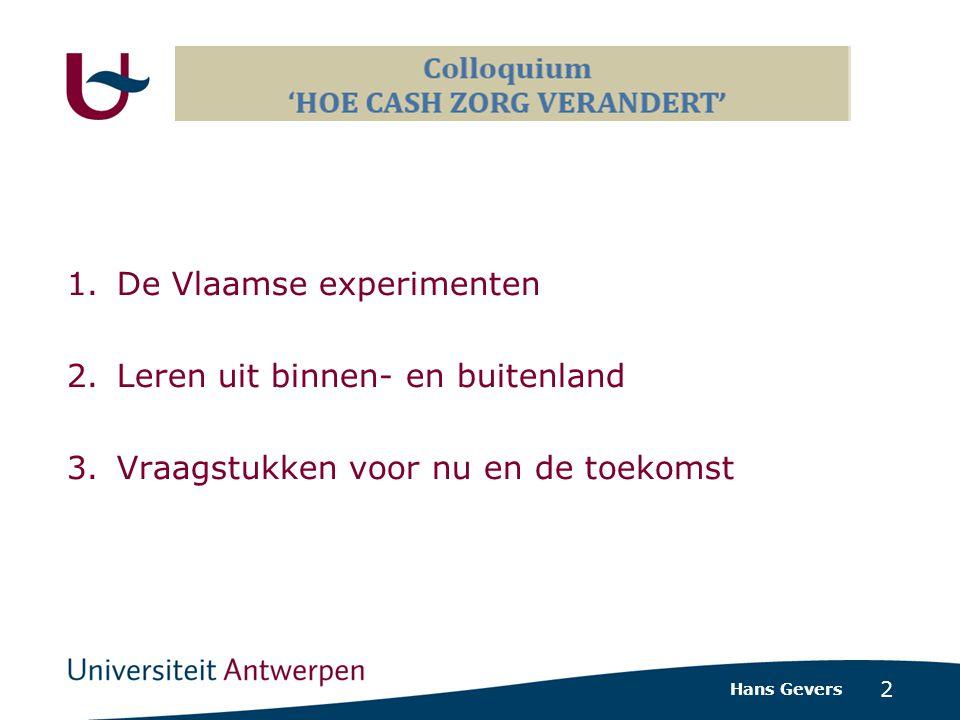 2 1.De Vlaamse experimenten 2.Leren uit binnen- en buitenland 3.Vraagstukken voor nu en de toekomst Hans Gevers