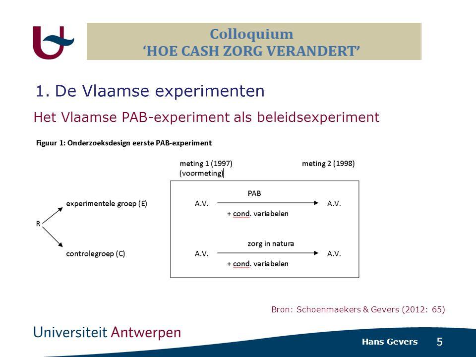 5 Het Vlaamse PAB-experiment als beleidsexperiment Hans Gevers 1.De Vlaamse experimenten Bron: Schoenmaekers & Gevers (2012: 65)