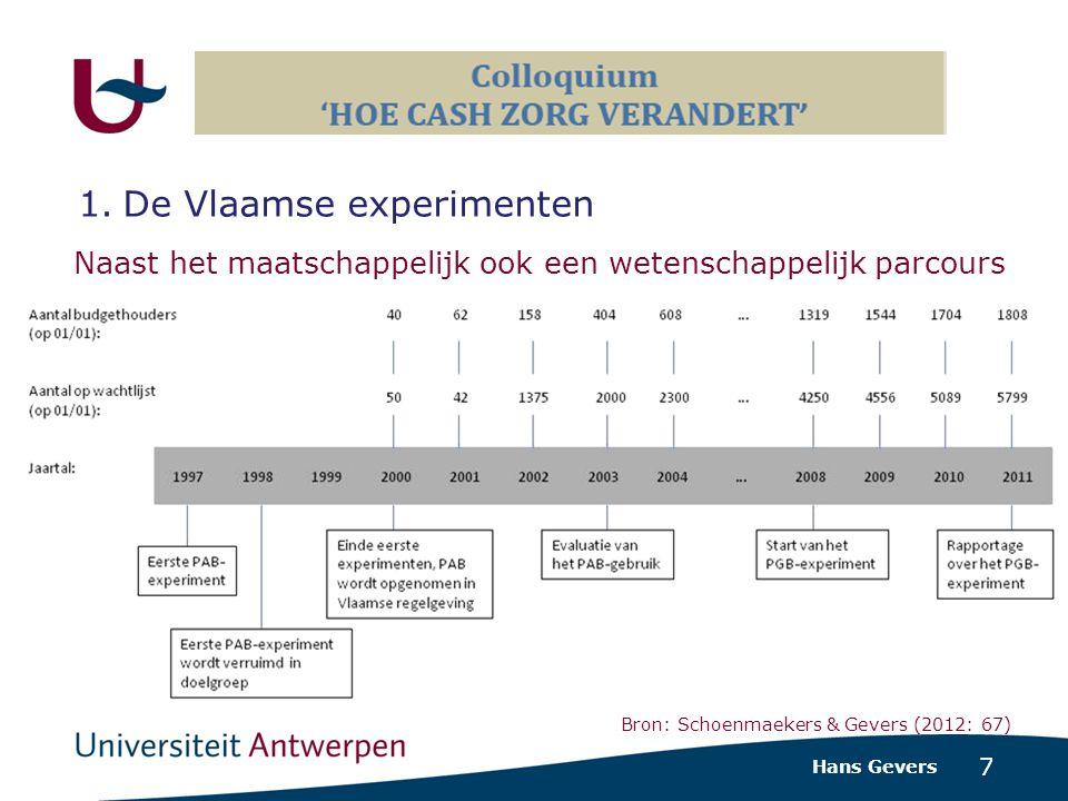 7 Naast het maatschappelijk ook een wetenschappelijk parcours Hans Gevers 1.De Vlaamse experimenten Bron: Schoenmaekers & Gevers (2012: 67)