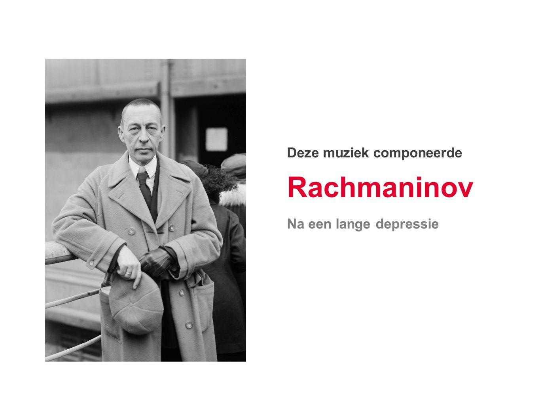 Rachmaninov Deze muziek componeerde Na een lange depressie