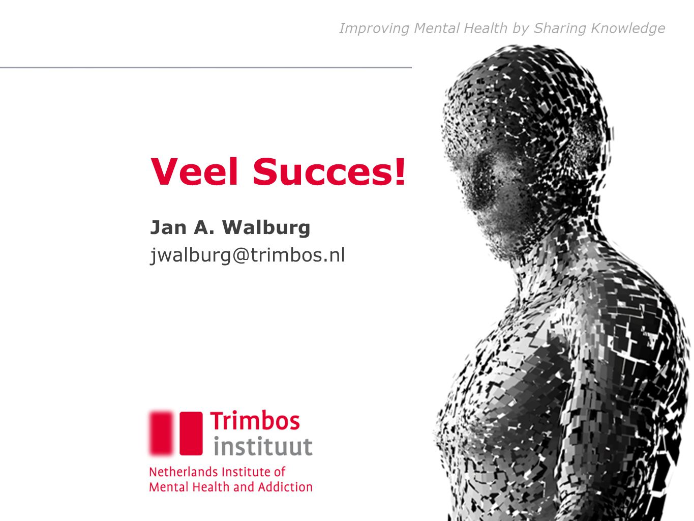 Improving Mental Health by Sharing Knowledge Jan A. Walburg jwalburg@trimbos.nl Veel Succes!