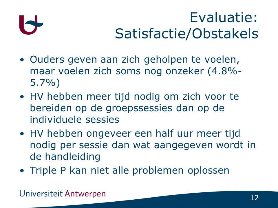 12 Evaluatie: Satisfactie/Obstakels Ouders geven aan zich geholpen te voelen, maar voelen zich soms nog onzeker (4.8%- 5.7%) HV hebben meer tijd nodig