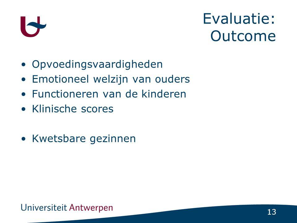 13 Evaluatie: Outcome Opvoedingsvaardigheden Emotioneel welzijn van ouders Functioneren van de kinderen Klinische scores Kwetsbare gezinnen