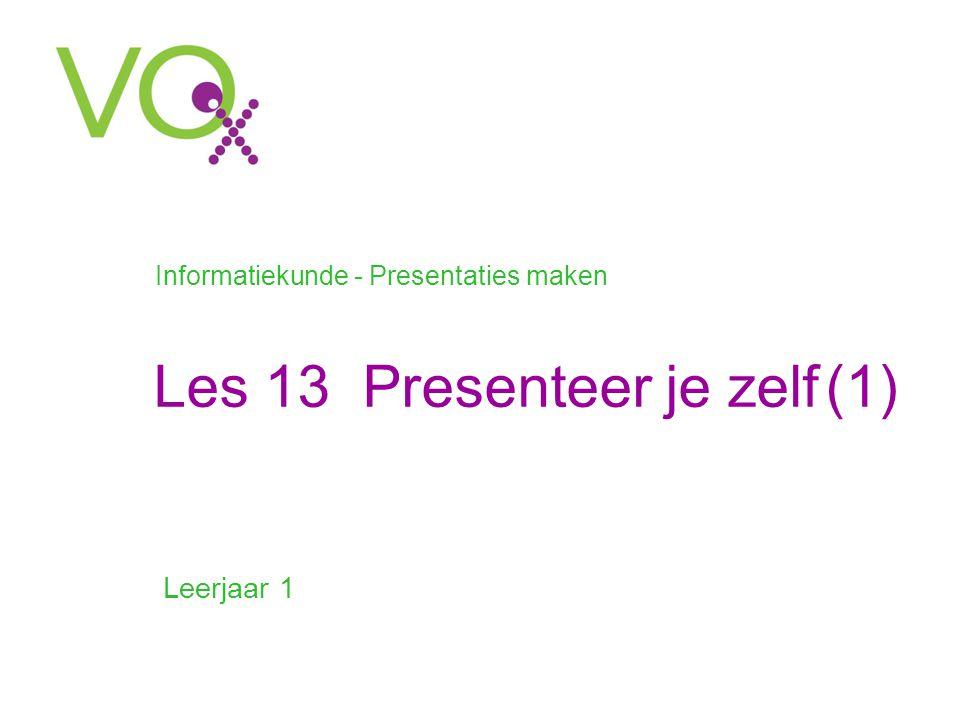 Les 13 Presenteer je zelf(1) Leerjaar 1 Informatiekunde - Presentaties maken