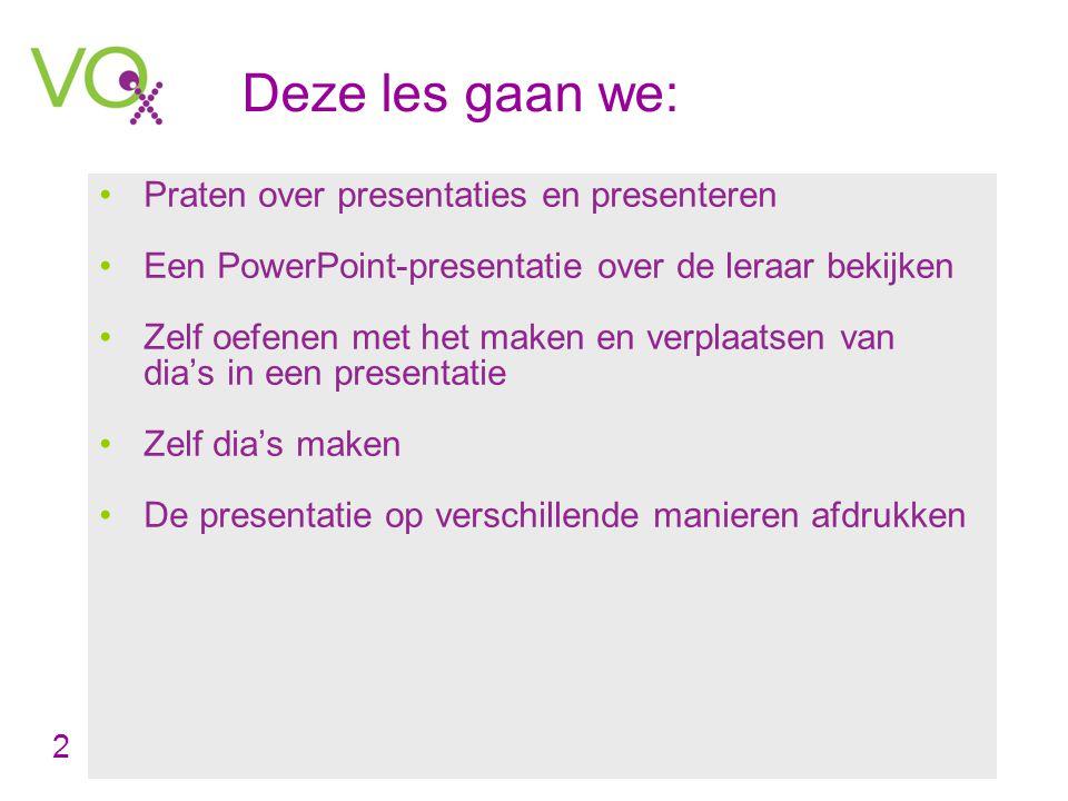Deze les gaan we: Praten over presentaties en presenteren Een PowerPoint-presentatie over de leraar bekijken Zelf oefenen met het maken en verplaatsen