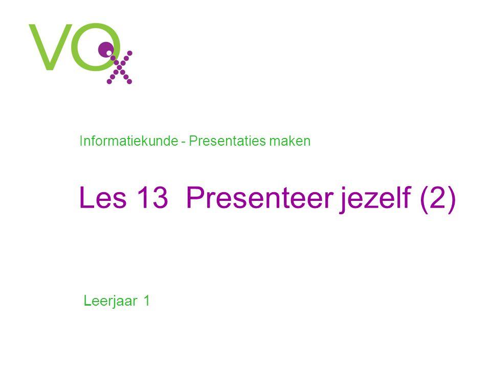 Les 13 Presenteer jezelf (2) Leerjaar 1 Informatiekunde - Presentaties maken