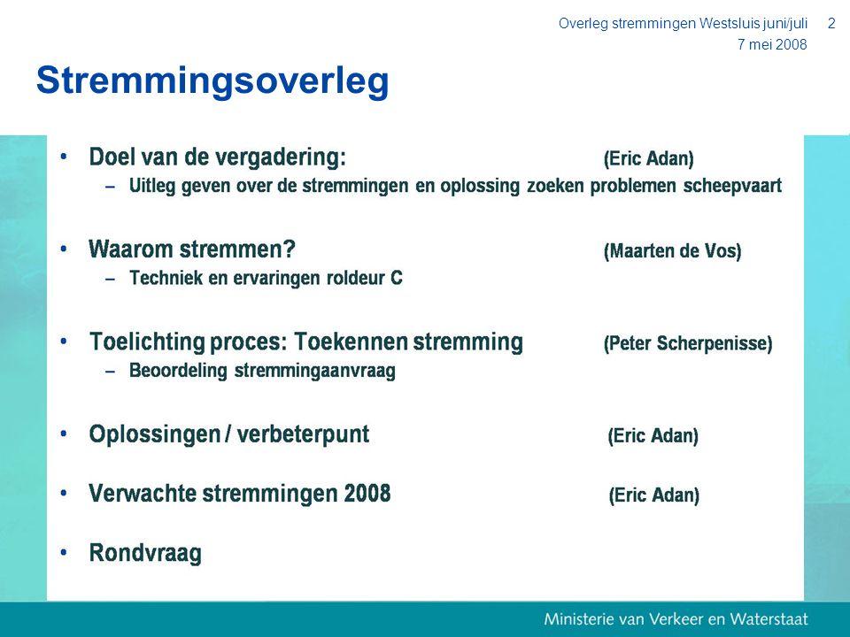7 mei 2008 Overleg stremmingen Westsluis juni/juli3 Waarom stremmen? techniek/ervaringen