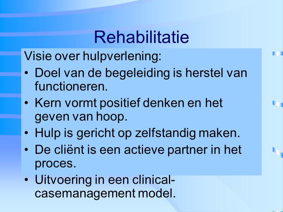 Rehabilitatie Visie over hulpverlening: Doel van de begeleiding is herstel van functioneren. Kern vormt positief denken en het geven van hoop. Hulp is