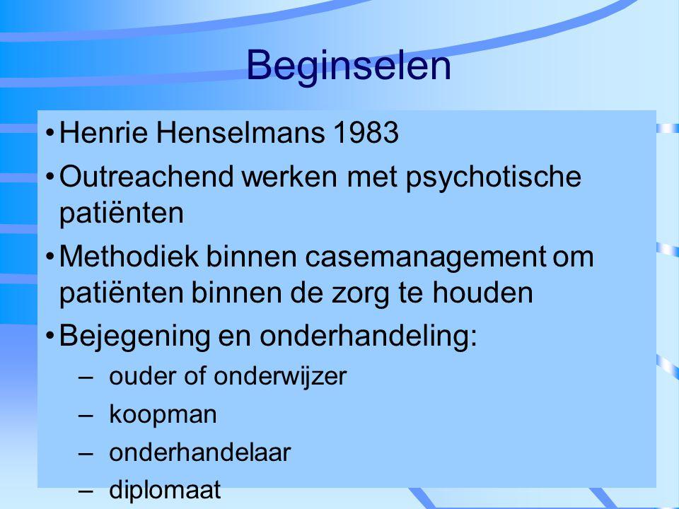 Beginselen Henrie Henselmans 1983 Outreachend werken met psychotische patiënten Methodiek binnen casemanagement om patiënten binnen de zorg te houden