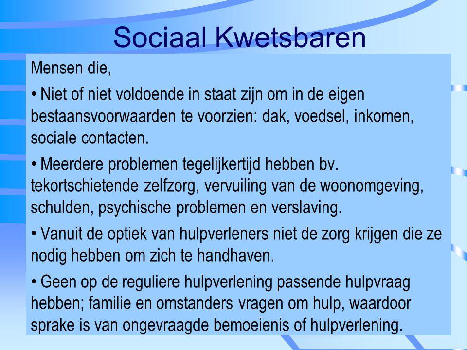 Sociaal Kwetsbaren Mensen die, Niet of niet voldoende in staat zijn om in de eigen bestaansvoorwaarden te voorzien: dak, voedsel, inkomen, sociale con