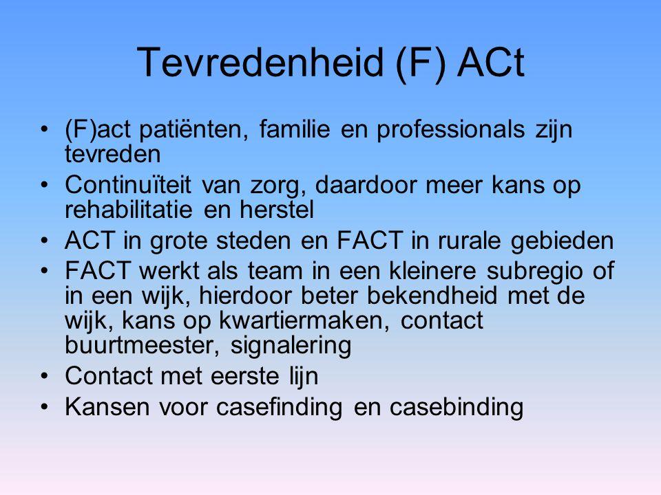 Tevredenheid (F) ACt (F)act patiënten, familie en professionals zijn tevreden Continuïteit van zorg, daardoor meer kans op rehabilitatie en herstel AC