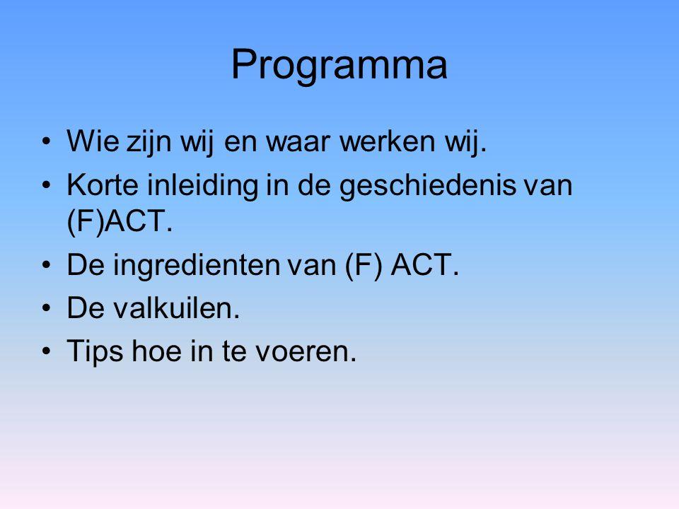 Programma Wie zijn wij en waar werken wij. Korte inleiding in de geschiedenis van (F)ACT. De ingredienten van (F) ACT. De valkuilen. Tips hoe in te vo