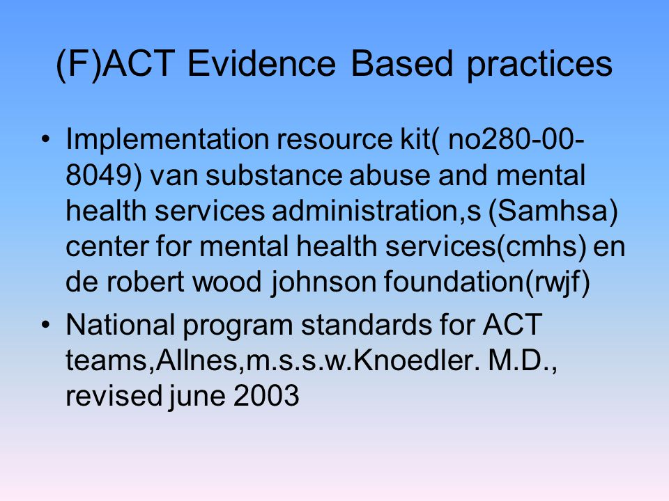 (F)ACT Evidence Based practices Implementation resource kit( no280-00- 8049) van substance abuse and mental health services administration,s (Samhsa)