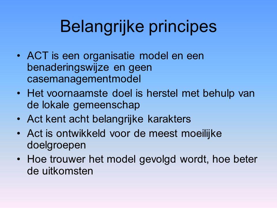 Belangrijke principes ACT is een organisatie model en een benaderingswijze en geen casemanagementmodel Het voornaamste doel is herstel met behulp van