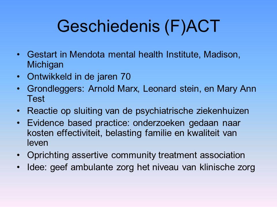 Geschiedenis (F)ACT Gestart in Mendota mental health Institute, Madison, Michigan Ontwikkeld in de jaren 70 Grondleggers: Arnold Marx, Leonard stein,
