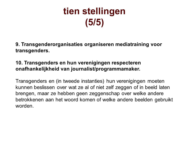 9. Transgenderorganisaties organiseren mediatraining voor transgenders. 10. Transgenders en hun verenigingen respecteren onafhankelijkheid van journal