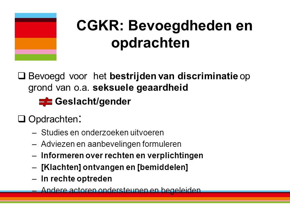 CGKR: Bevoegdheden en opdrachten  Bevoegd voor het bestrijden van discriminatie op grond van o.a.