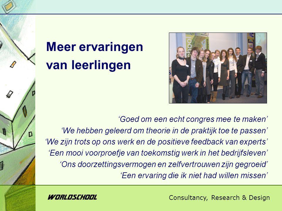 Consultancy, Research & Design Meer ervaringen van leerlingen 'Goed om een echt congres mee te maken' 'We hebben geleerd om theorie in de praktijk toe