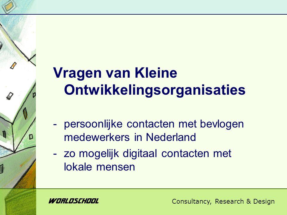 Consultancy, Research & Design Vragen van Kleine Ontwikkelingsorganisaties -persoonlijke contacten met bevlogen medewerkers in Nederland -zo mogelijk