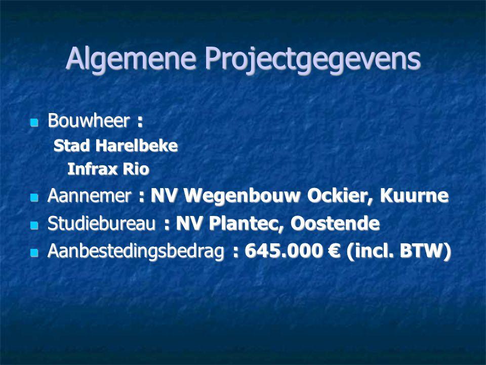 Algemene Projectgegevens Bouwheer : Bouwheer : Stad Harelbeke Infrax Rio Infrax Rio Aannemer : NV Wegenbouw Ockier, Kuurne Aannemer : NV Wegenbouw Ock