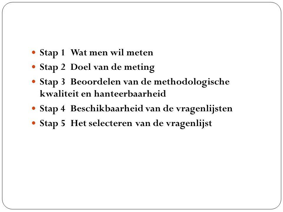 Stap 1 Wat men wil meten Stap 2 Doel van de meting Stap 3 Beoordelen van de methodologische kwaliteit en hanteerbaarheid Stap 4 Beschikbaarheid van de