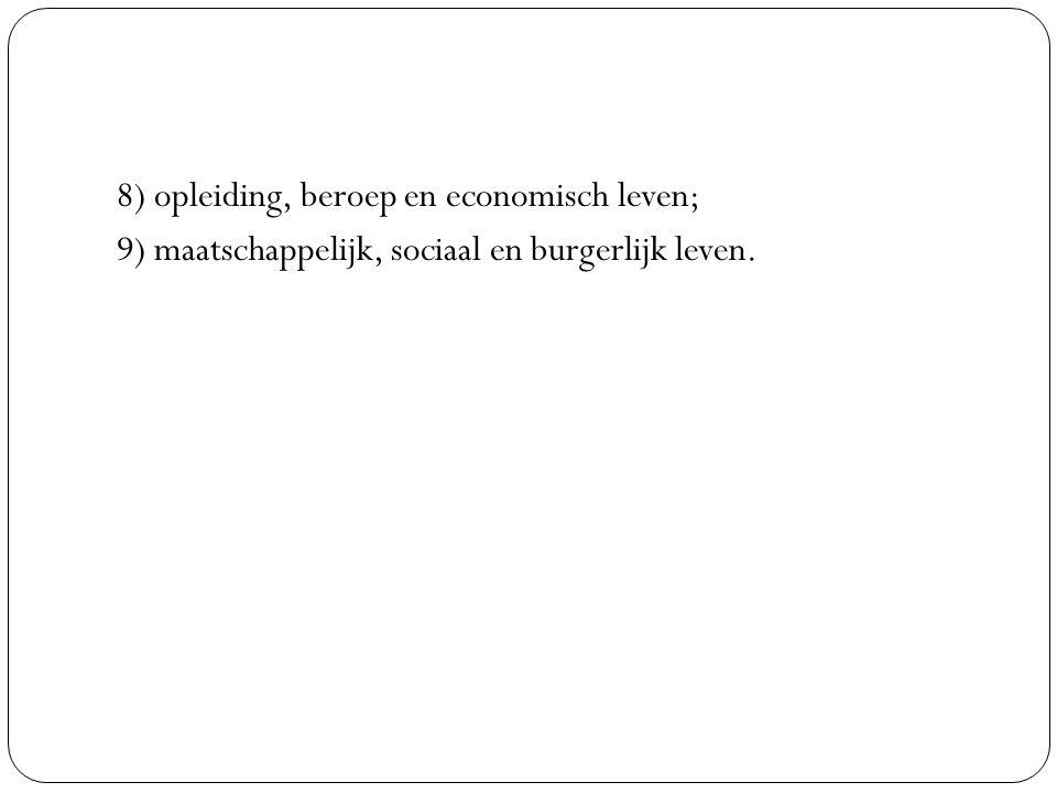 8) opleiding, beroep en economisch leven; 9) maatschappelijk, sociaal en burgerlijk leven.