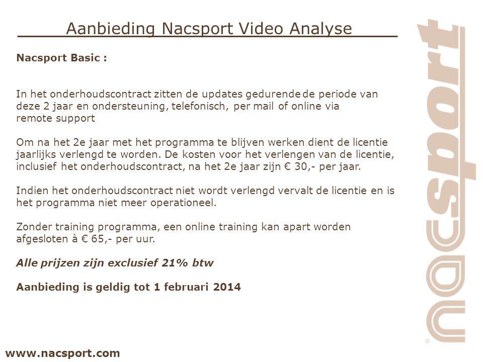 www.nacsport.com Aanbieding Nacsport Video Analyse Nacsport Basic : In het onderhoudscontract zitten de updates gedurende de periode van deze 2 jaar en ondersteuning, telefonisch, per mail of online via remote support Om na het 2e jaar met het programma te blijven werken dient de licentie jaarlijks verlengd te worden.