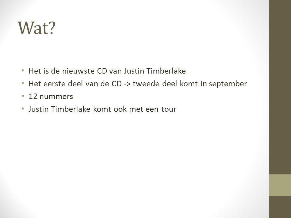 Wat? Het is de nieuwste CD van Justin Timberlake Het eerste deel van de CD -> tweede deel komt in september 12 nummers Justin Timberlake komt ook met