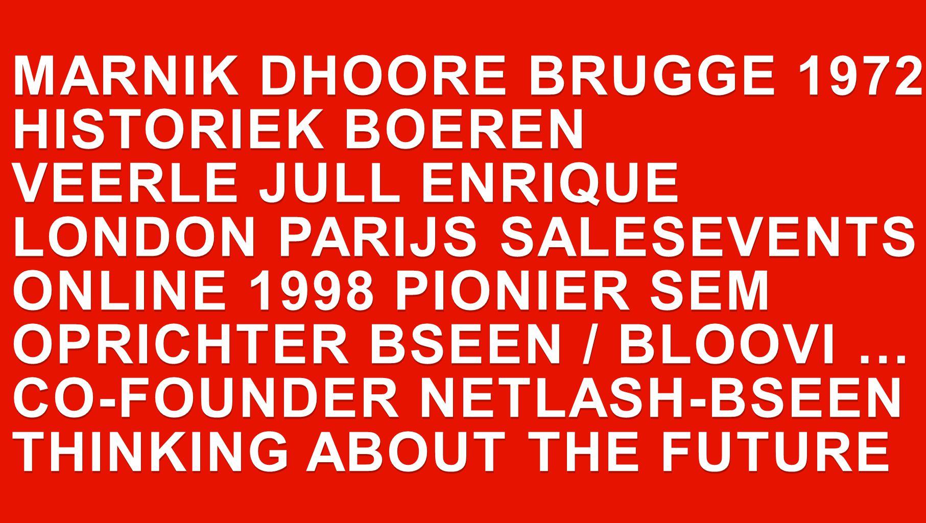 MARNIK DHOORE BRUGGE 1972 HISTORIEK BOEREN VEERLE JULL ENRIQUE LONDON PARIJS SALESEVENTS ONLINE 1998 PIONIER SEM OPRICHTER BSEEN / BLOOVI … CO-FOUNDER