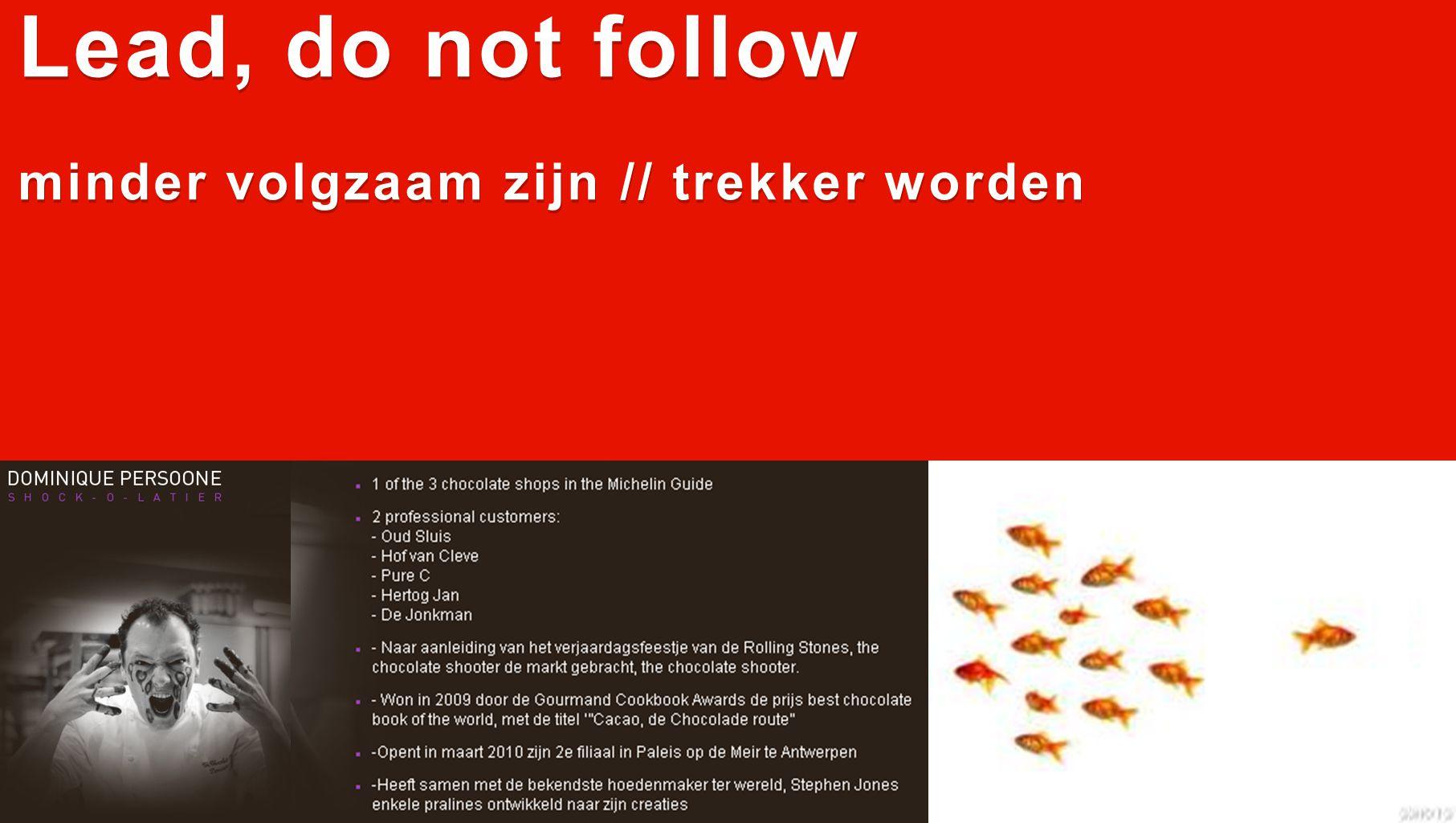 Lead, do not follow minder volgzaam zijn // trekker worden Lead, do not follow minder volgzaam zijn // trekker worden