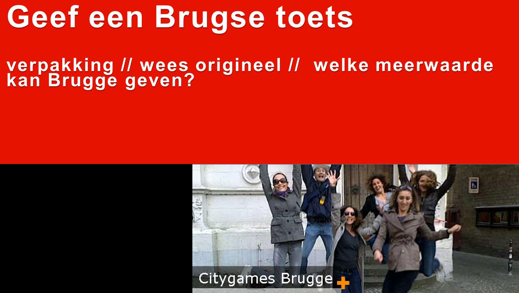 Geef een Brugse toets verpakking // wees origineel // welke meerwaarde kan Brugge geven.