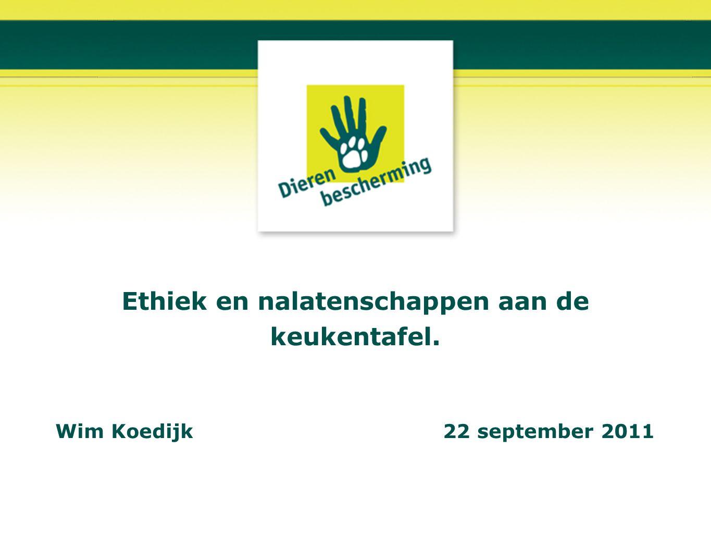Ethiek en nalatenschappen aan de keukentafel. Wim Koedijk 22 september 2011