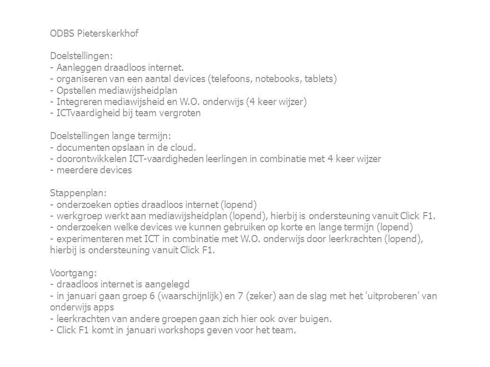 ODBS Pieterskerkhof Doelstellingen: - Aanleggen draadloos internet. - organiseren van een aantal devices (telefoons, notebooks, tablets) - Opstellen m