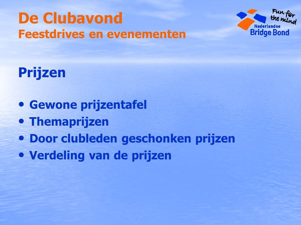 De Clubavond Feestdrives en evenementen Prijzen Gewone prijzentafel Themaprijzen Door clubleden geschonken prijzen Verdeling van de prijzen