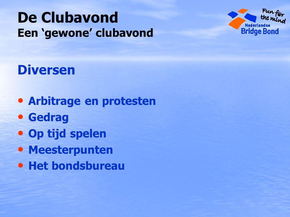 De Clubavond Een 'gewone' clubavond Diversen Arbitrage en protesten Gedrag Op tijd spelen Meesterpunten Het bondsbureau