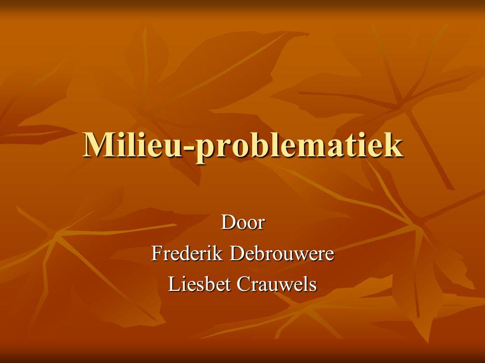Milieu-problematiek Door Frederik Debrouwere Liesbet Crauwels