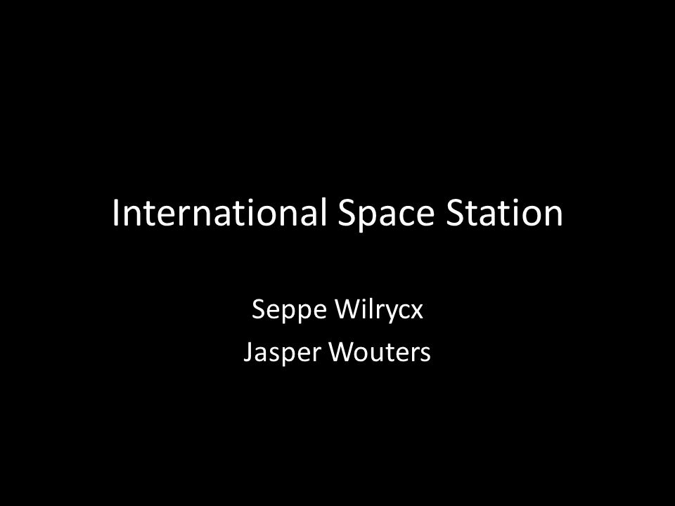 International Space Station Seppe Wilrycx Jasper Wouters